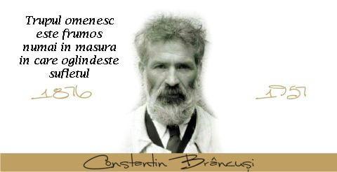 Trupul omenesc este frumos numai in masura in care oglindeste sufletul – Constantin Brancusi