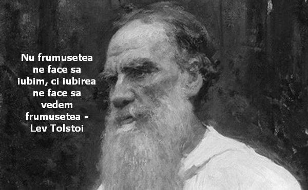 Nu frumusetea ne face sa iubim, ci iubirea ne face sa vedem frumusetea – Lev Tolstoi