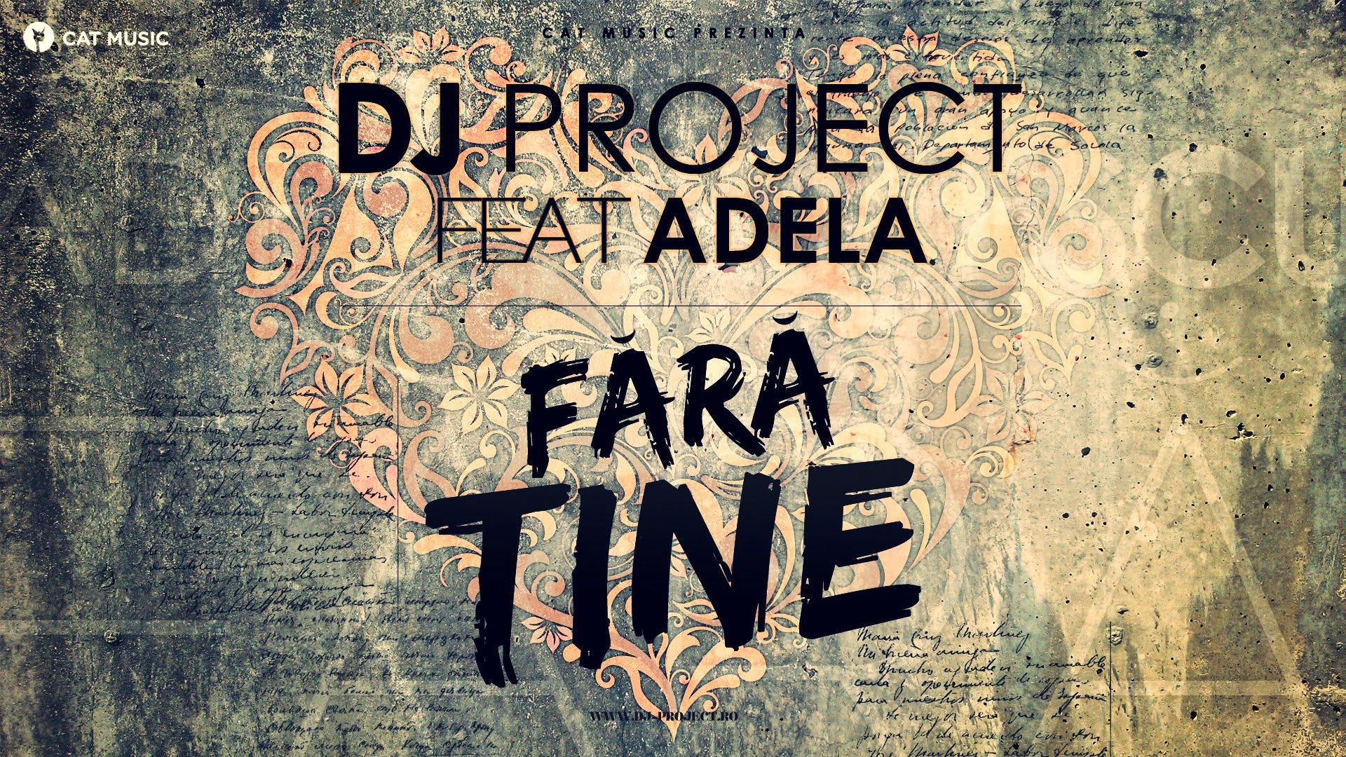 Noul VIDEOCLIP Dj Project feat. Adela Popescu – Fara tine! VIDEO