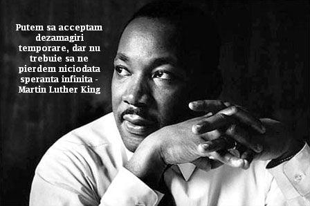 Putem sa acceptam dezamagiri temporare, dar nu trebuie sa ne pierdem niciodata speranta infinita – Martin Luther King