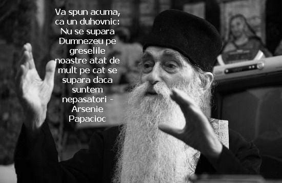 Va spun acuma, ca un duhovnic: Nu se supara Dumnezeu pe greselile noastre atat de mult pe cat se supara daca suntem nepasatori – Arsenie Papacioc