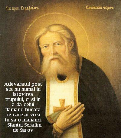 Adevaratul post sta nu numai in istovirea trupului, ci si in a da celui flamand bucata pe care ai vrea tu sa o mananci – Sfantul Serafim de Sarov