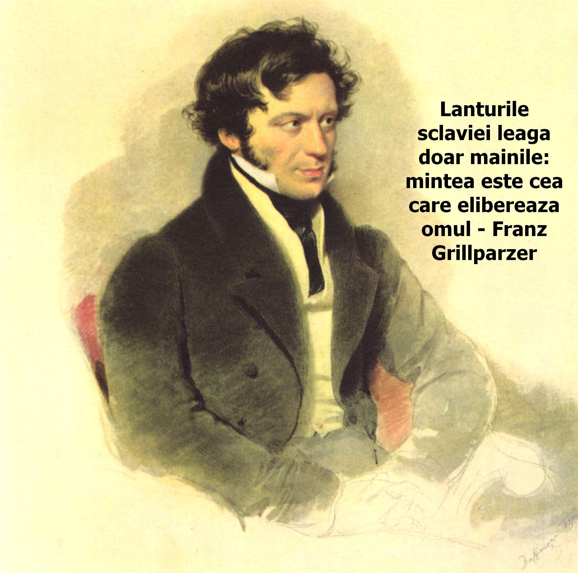 Lanturile sclaviei leaga doar mainile: mintea este cea care elibereaza omul – Franz Grillparzer