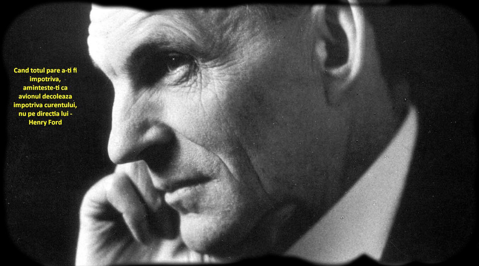 Cand totul pare a-ti fi impotriva, aminteste-ti ca avionul decoleaza impotriva curentului, nu pe directia lui – Henry Ford