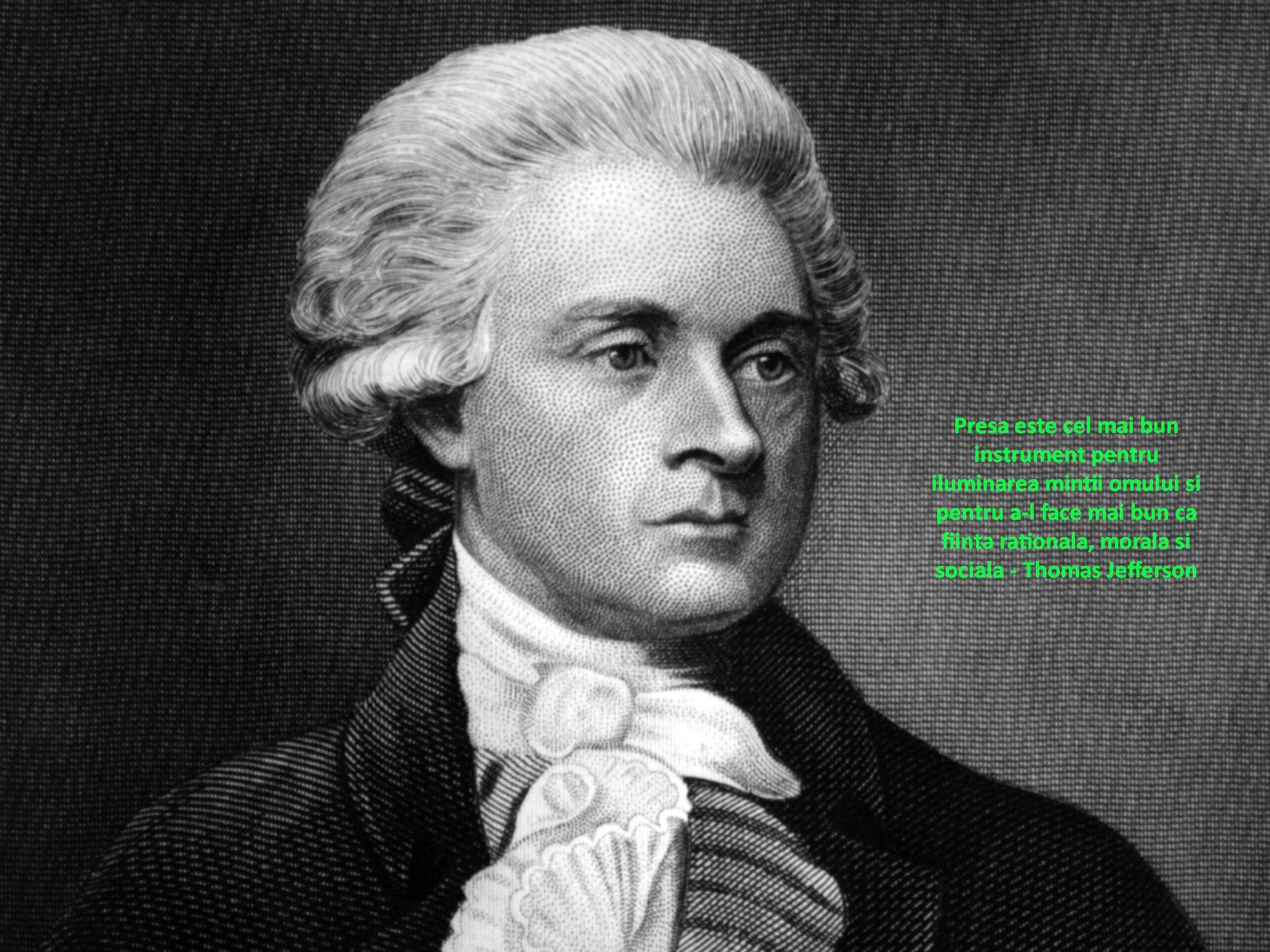 Presa este cel mai bun instrument pentru iluminarea mintii omului si pentru a-l face mai bun ca fiinta rationala, morala si sociala – Thomas Jefferson