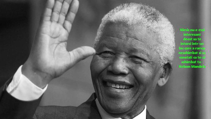 Nimic nu e mai interesant decat sa te intorci intr-un loc care a ramas neschimbat si sa constati ca te-ai schimbat tu – Nelson Mandela