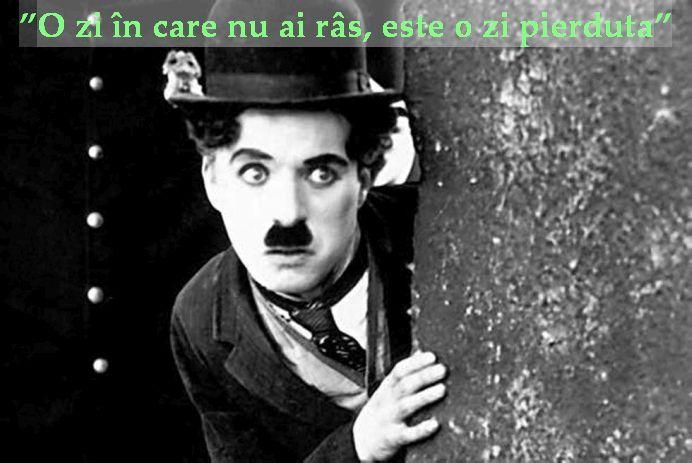 """O zi in care n-ai ras, este o zi pierduta"" – Charlie Chaplin"